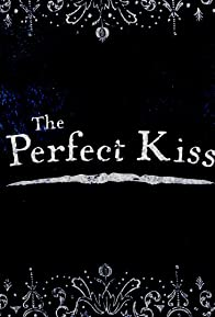 Primary photo for The Perfect Kiss