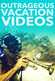 Outrageous Vacation Videos Poster