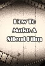 How to Make a Silent Film