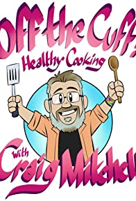 Primary photo for Off the Cuff: Healthy Cooking with Craig Mitchell