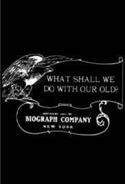 What Shall We Do with Our Old?(1911) Poster - Movie Forum, Cast, Reviews