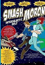 Smash Moron, Intergalactic Dolt