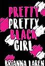 Pretty Pretty Black Girl