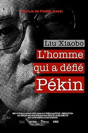 Liu Xiaobo - L'homme qui a défié Pékin ( L'Homme qui a défié Pékin )