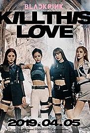 Blackpink: Kill This Love (Video 2019) - IMDb