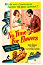 No Time for Flowers (1952) Poster