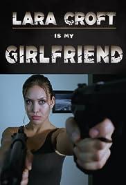 Lara Croft Is My Girlfriend Poster
