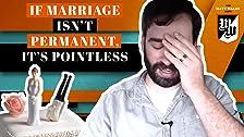Si el matrimonio no es permanente, no tiene sentido