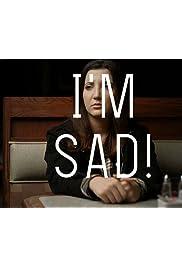 I'm Sad!