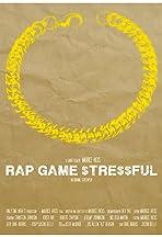 Rap Game Stressful