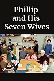 Philip and His Seven Wives (2005)