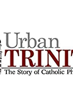 Urban Trinity: The Story of Catholic Philadelphia