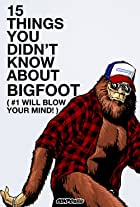 15 Things You Didn't Know About Bigfoot (#1 Will Blow Your Mind)