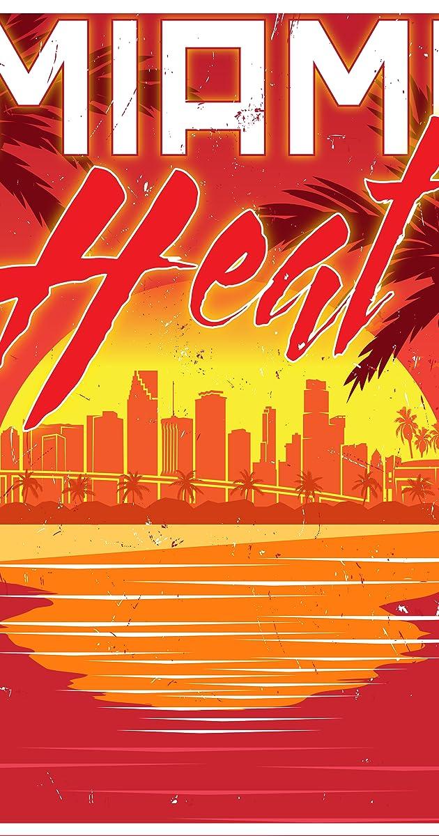 Miami Heat Full Cast Crew Imdb