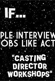 What If... People Interviewed for Jobs Like Actors - Casting Director Workshops Poster