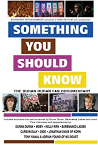 Primary photo for Something You Should Know: The Duran Duran Fan Documentary