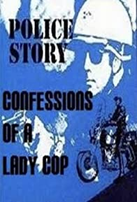 Primary photo for Police Story: Confessions of a Lady Cop
