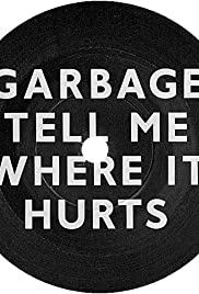 Garbage: Tell Me Where It Hurts Poster