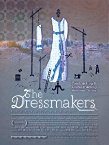 New hollywood movies 2018 watch online The Dressmakers: Moroccan Clothes and Their Makers by none [720p]