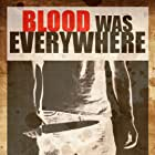 Blood Was Everywhere (2011)