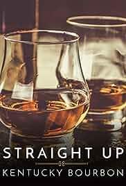 Straight Up: Kentucky Bourbon (2018)