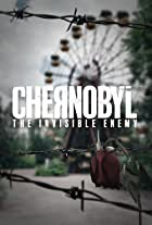 Chernobyl: The Invisible Enemy
