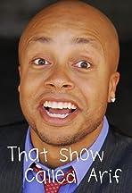 That Show Called Arif