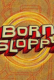 Born Sloppy Poster