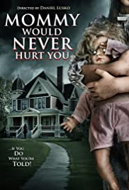 Mommy Would Never Hurt You Poster