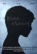 Between the Sun and Me