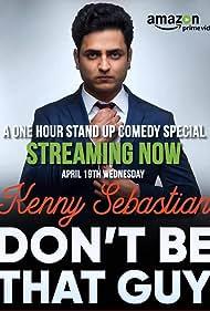 Kenny Sebastian: Don't Be That Guy (2017)