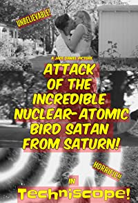 Primary photo for The Attack of the Incredible Nuclear-Atomic Bird Satan from Saturn