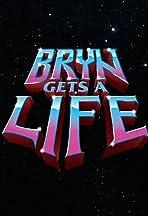 Bryn Gets a Life