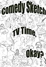 Comedy Sketch TV Time, Okay?