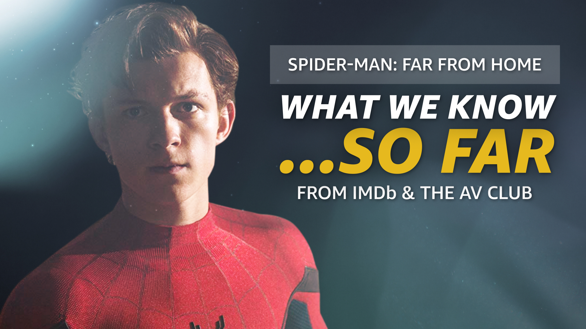What We Know About 'Spider-Man: Far From Home'     So Far