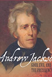 Andrew Jackson: Good, Evil and the Presidency Poster