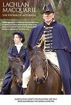 Lachlan Macquarie: The Father of Australia