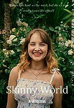 Skinny World