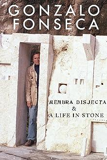 Gonzalo Fonseca: Membra Disjecta & A Life in Stone
