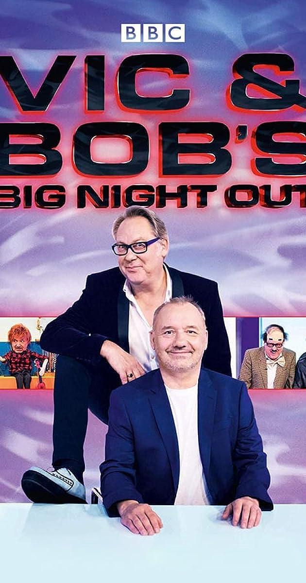 Vic And Bob S Big Night Out Tv Series 2018 2019 Imdb