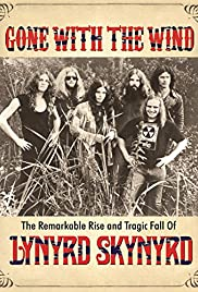 Gone with the Wind: The Remarkable Rise and Tragic Fall of Lynyrd Skynyrd Poster