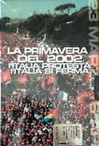 Primary photo for La primavera del 2002 - L'Italia protesta, l'Italia si ferma