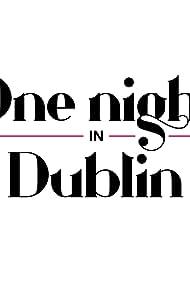 One Night in Dublin (2017)