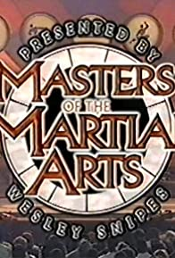 Primary photo for Masters of the Martial Arts Presented by Wesley Snipes