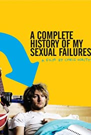 A Complete History of My Sexual Failures Poster