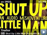 Shut Up Little Man! An Audio Misadventure (2011) - IMDb