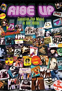 Primary photo for Rise Up: Canadian Pop Music in the 1980s