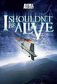 I Shouldn't Be Alive (2005)