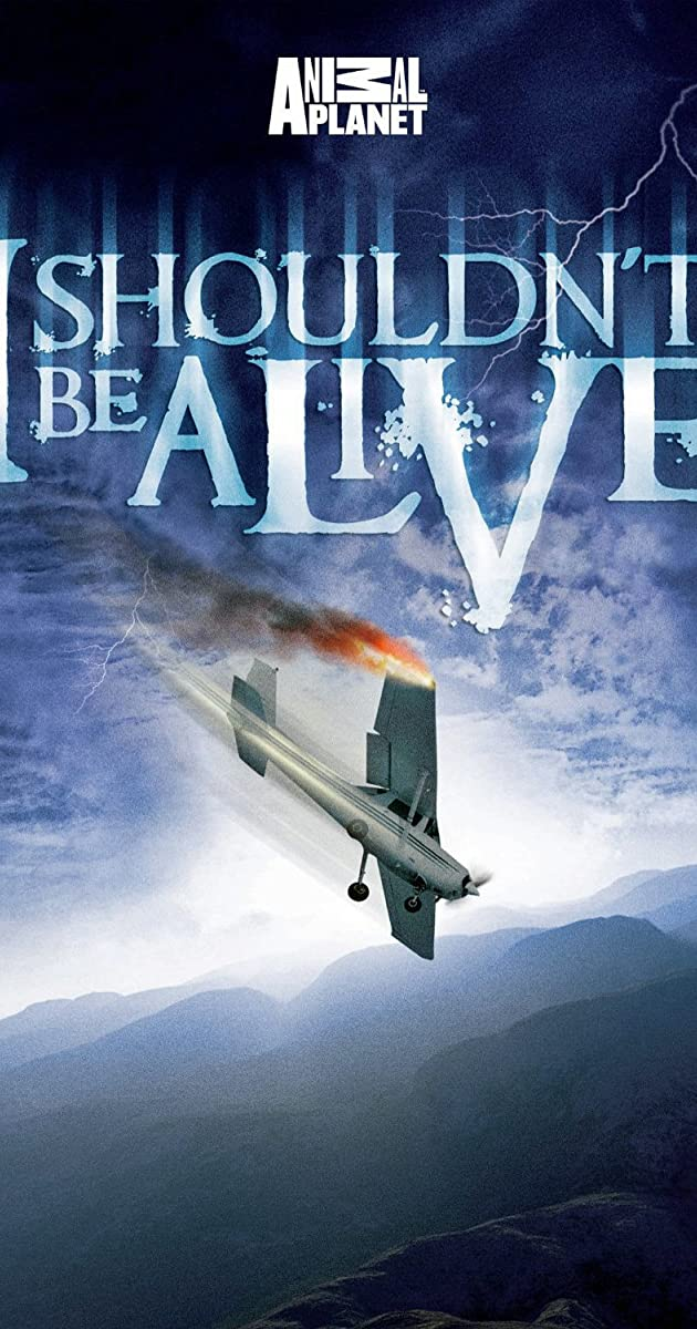 I Shouldnt Be Alive Tv Series 2005 Imdb