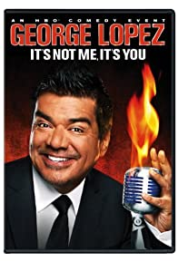 Primary photo for George Lopez: It's Not Me, It's You